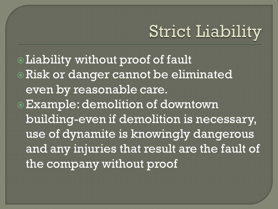  Liability without proof of fault  Risk or danger cannot be eliminated even by reasonable care.
