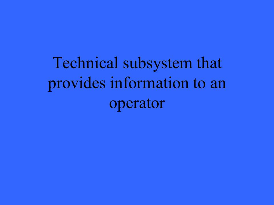 Technical subsystem that provides information to an operator