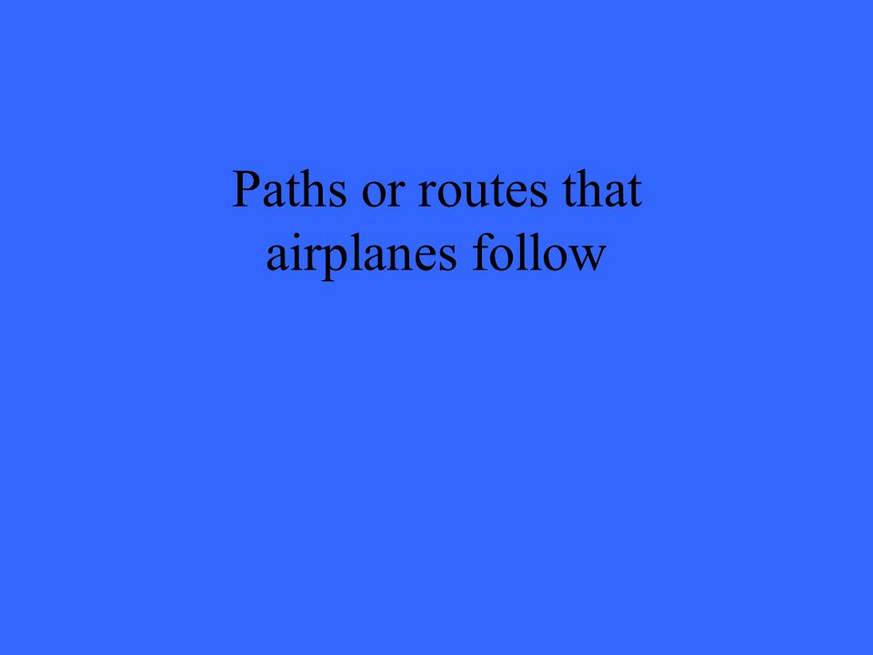 Paths or routes that airplanes follow