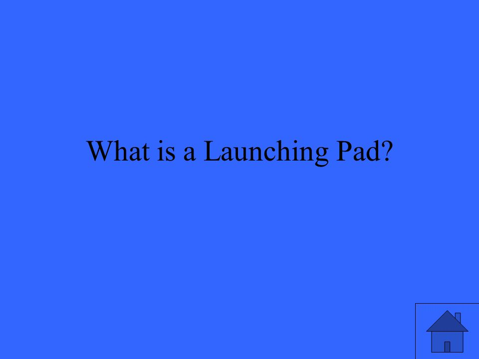 What is a Launching Pad