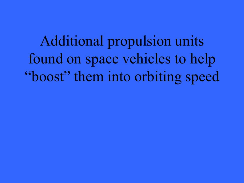 Additional propulsion units found on space vehicles to help boost them into orbiting speed