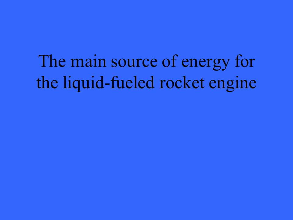 The main source of energy for the liquid-fueled rocket engine