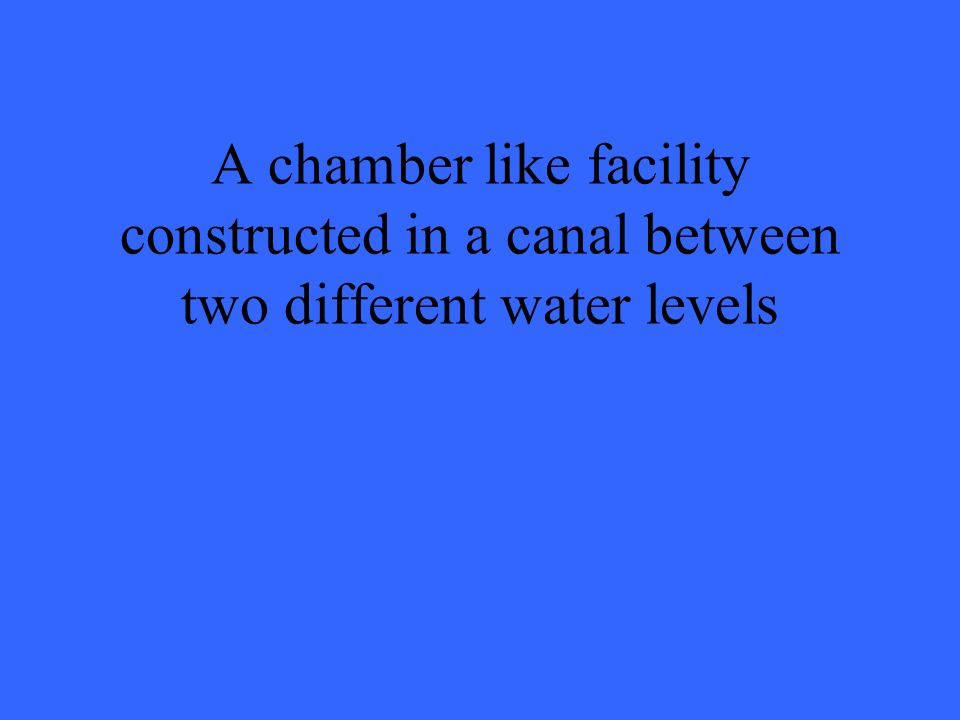A chamber like facility constructed in a canal between two different water levels