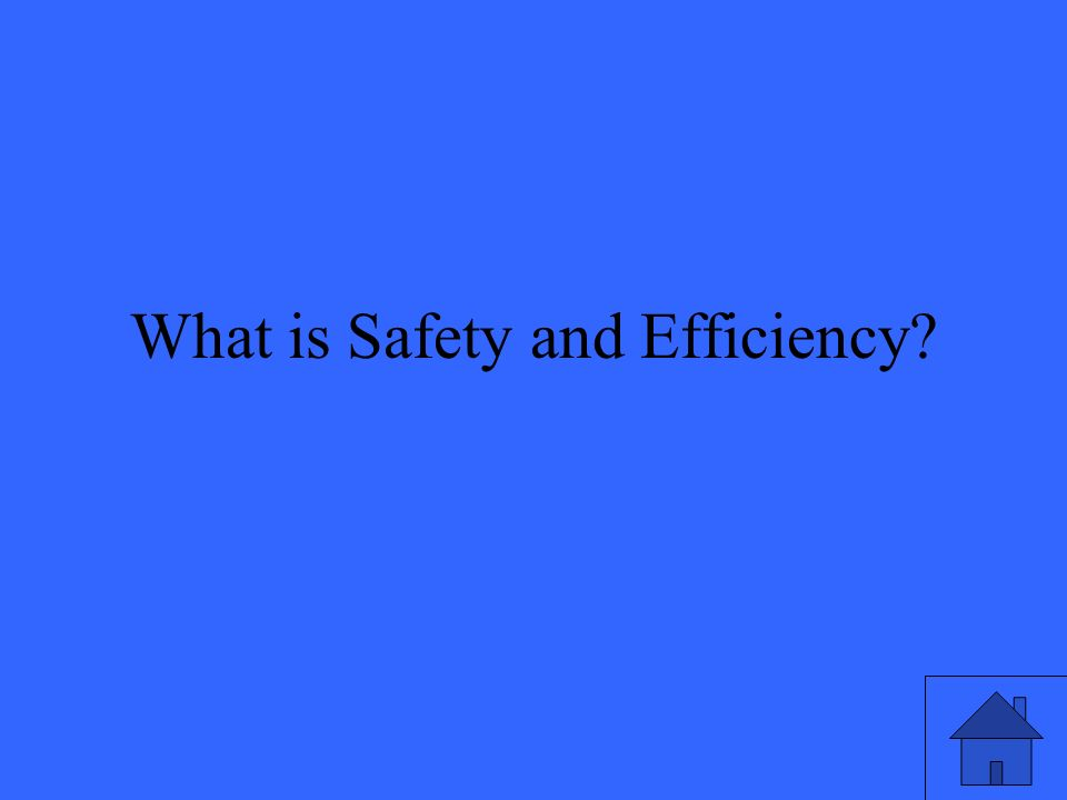 What is Safety and Efficiency