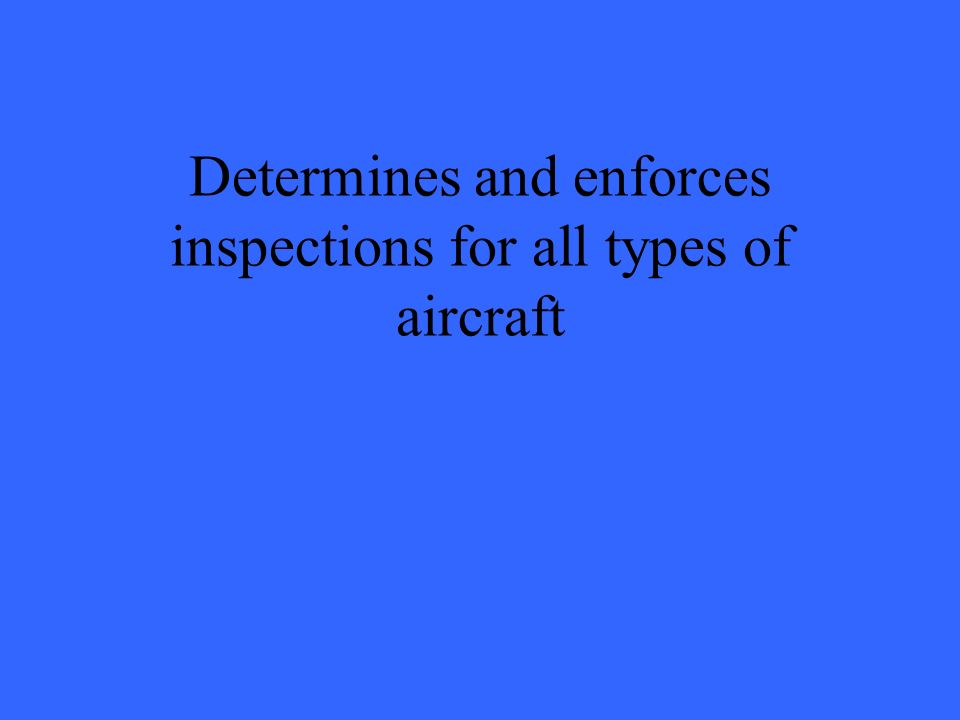 Determines and enforces inspections for all types of aircraft