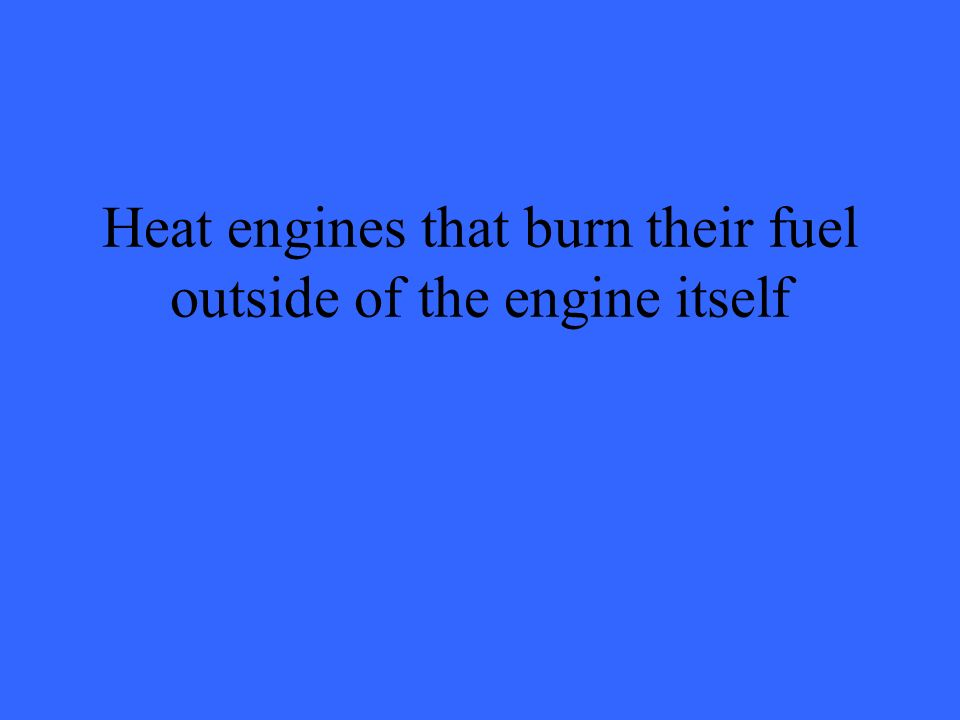 Heat engines that burn their fuel outside of the engine itself