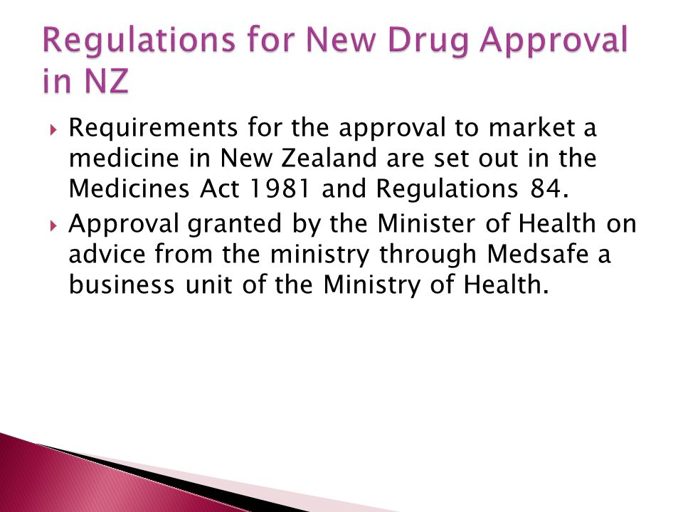  Requirements for the approval to market a medicine in New Zealand are set out in the Medicines Act 1981 and Regulations 84.
