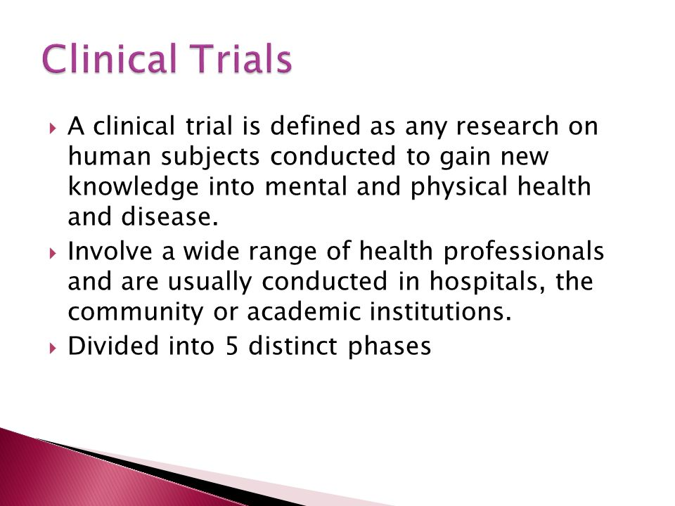  A clinical trial is defined as any research on human subjects conducted to gain new knowledge into mental and physical health and disease.