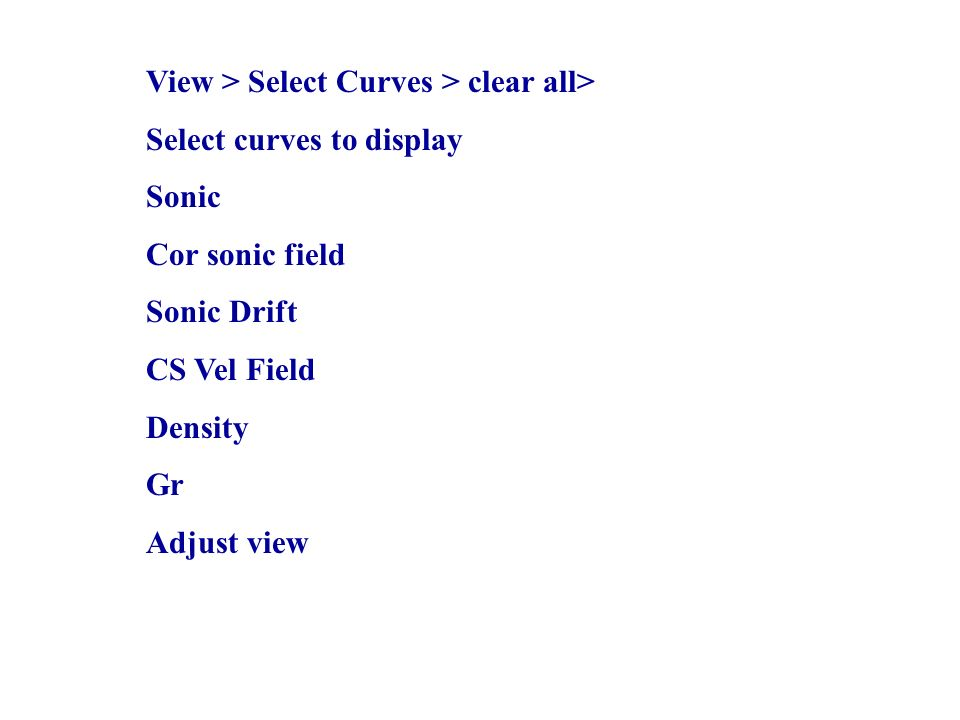 View > Select Curves > clear all> Select curves to display Sonic Cor sonic field Sonic Drift CS Vel Field Density Gr Adjust view