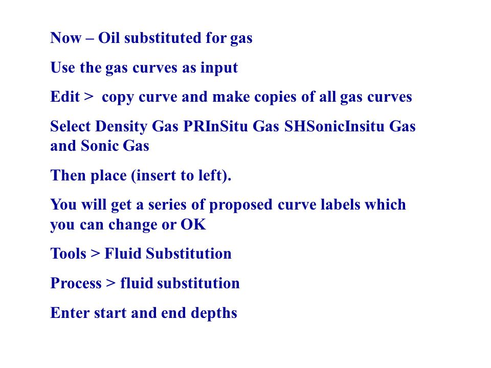 Now – Oil substituted for gas Use the gas curves as input Edit > copy curve and make copies of all gas curves Select Density Gas PRInSitu Gas SHSonicInsitu Gas and Sonic Gas Then place (insert to left).