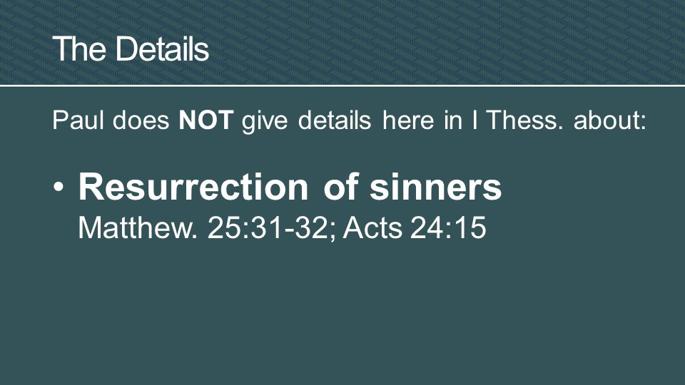 Paul does NOT give details here in I Thess. about: Resurrection of sinners Matthew.