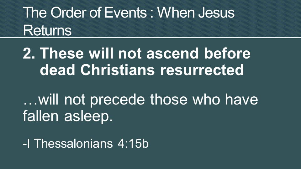 2.These will not ascend before dead Christians resurrected …will not precede those who have fallen asleep.