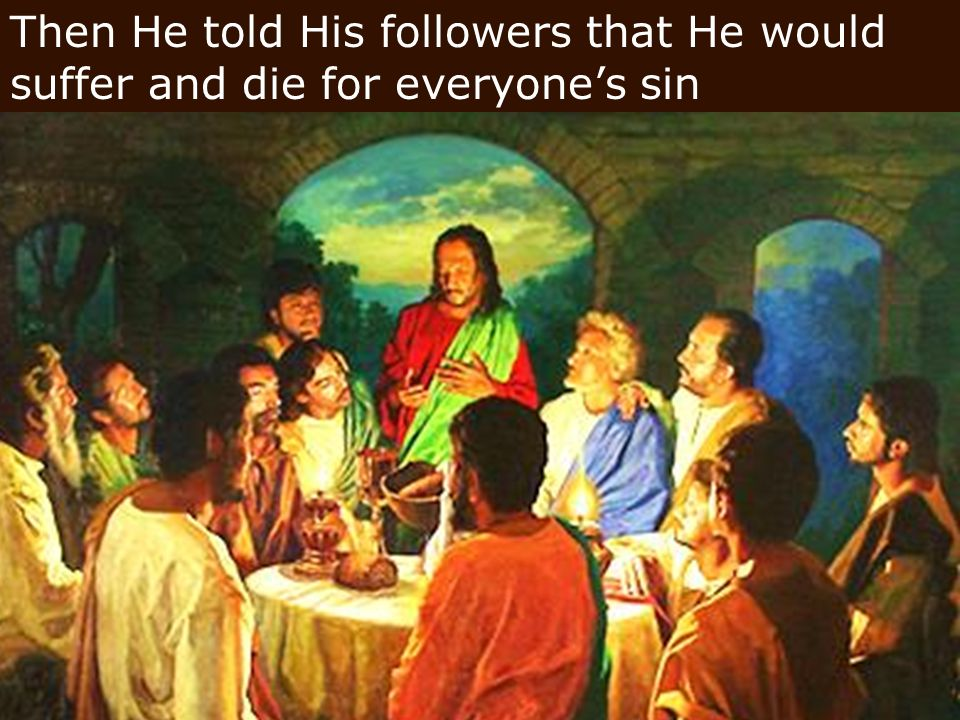 Then He told His followers that He would suffer and die for everyone's sin