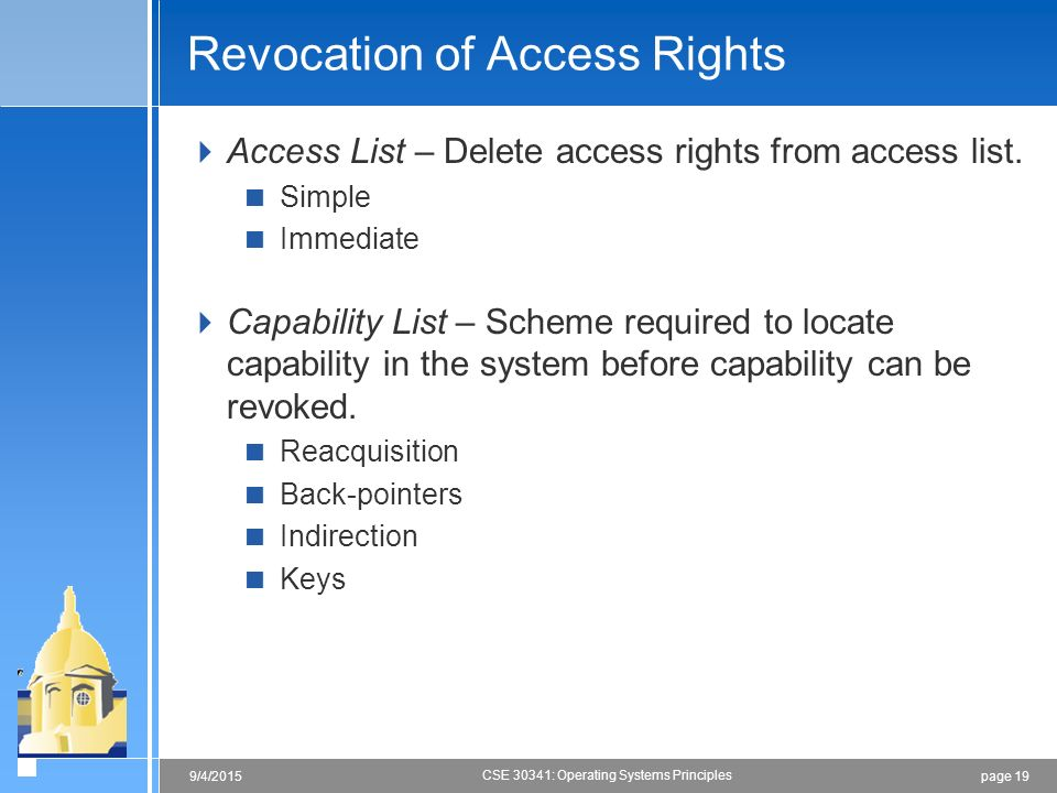 page 199/4/2015 CSE 30341: Operating Systems Principles Revocation of Access Rights  Access List – Delete access rights from access list.