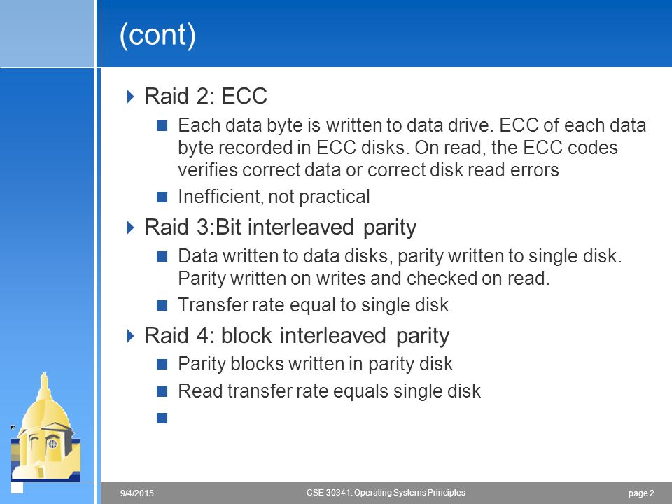 page 29/4/2015 CSE 30341: Operating Systems Principles (cont)  Raid 2: ECC  Each data byte is written to data drive.
