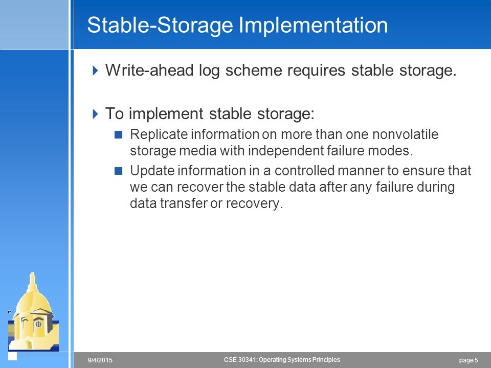 page 59/4/2015 CSE 30341: Operating Systems Principles Stable-Storage Implementation  Write-ahead log scheme requires stable storage.