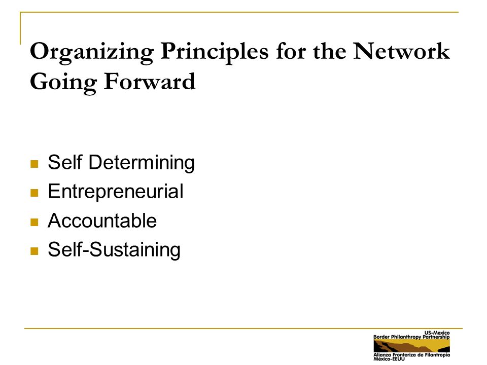 Organizing Principles for the Network Going Forward Self Determining Entrepreneurial Accountable Self-Sustaining