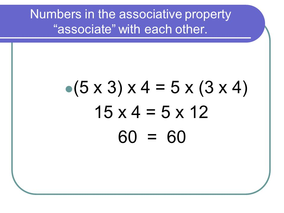 Numbers in the associative property associate with each other.