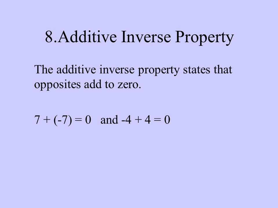 8.Additive Inverse Property The additive inverse property states that opposites add to zero.