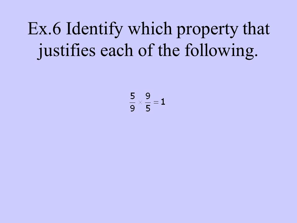 Ex.6 Identify which property that justifies each of the following.