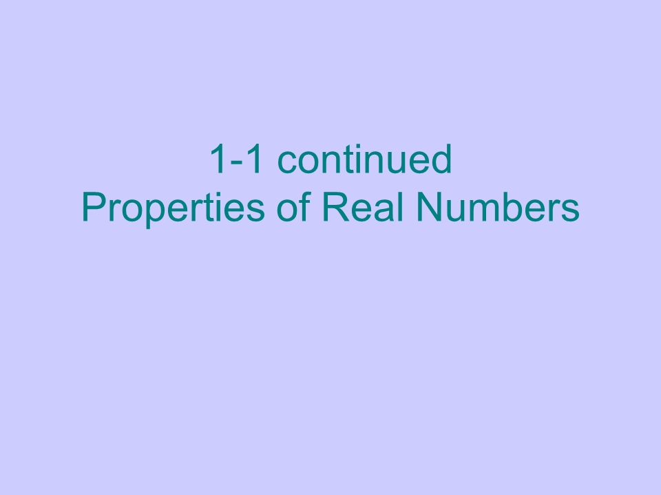 1-1 continued Properties of Real Numbers
