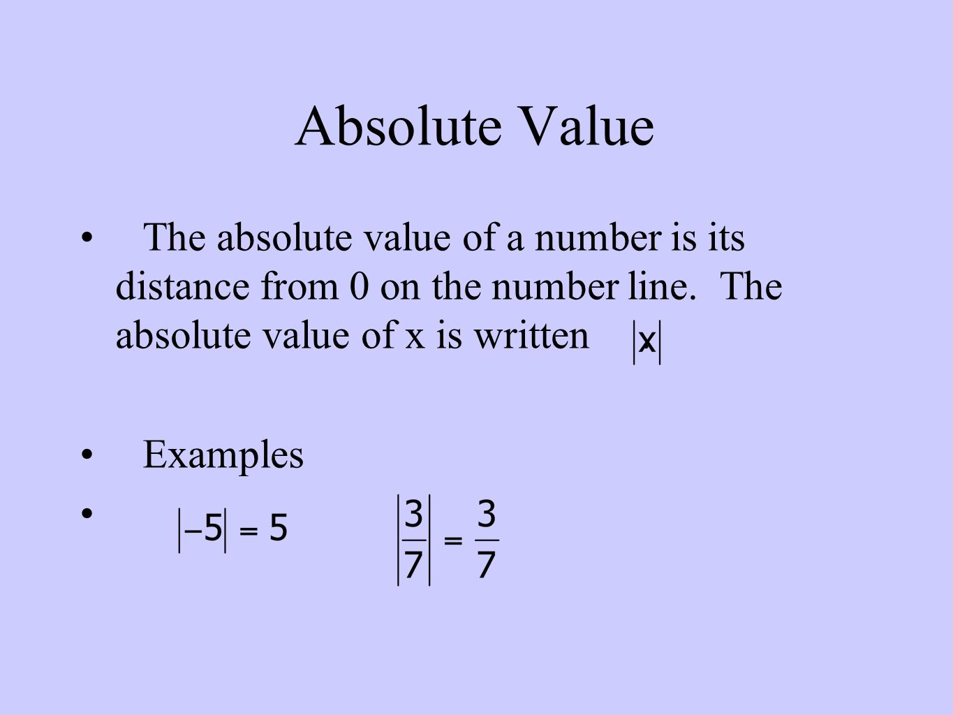 Absolute Value The absolute value of a number is its distance from 0 on the number line.