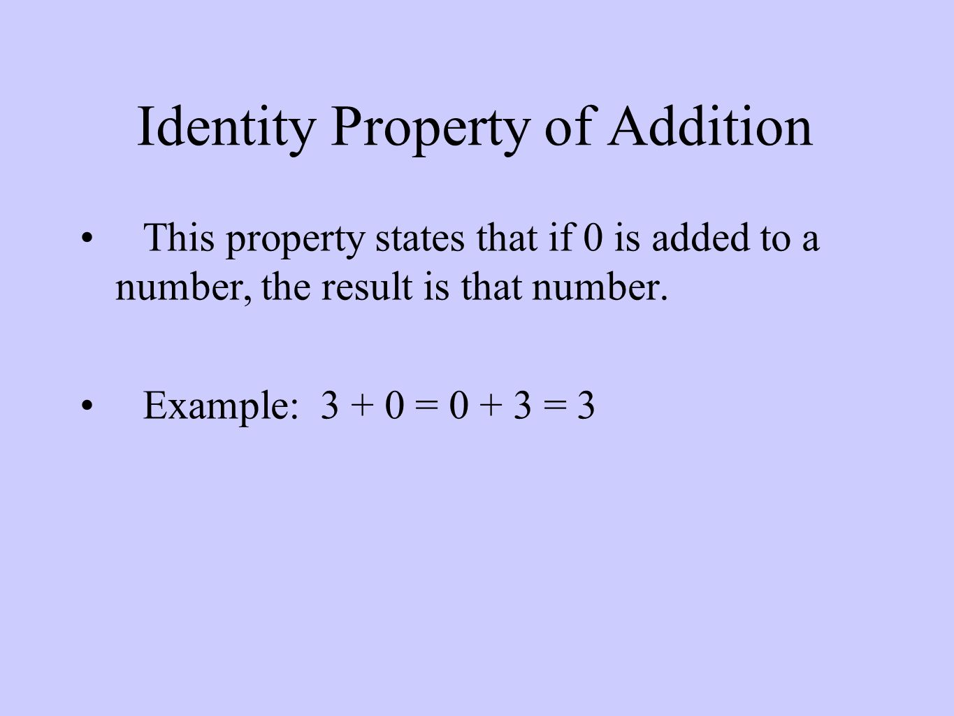 Identity Property of Addition This property states that if 0 is added to a number, the result is that number.
