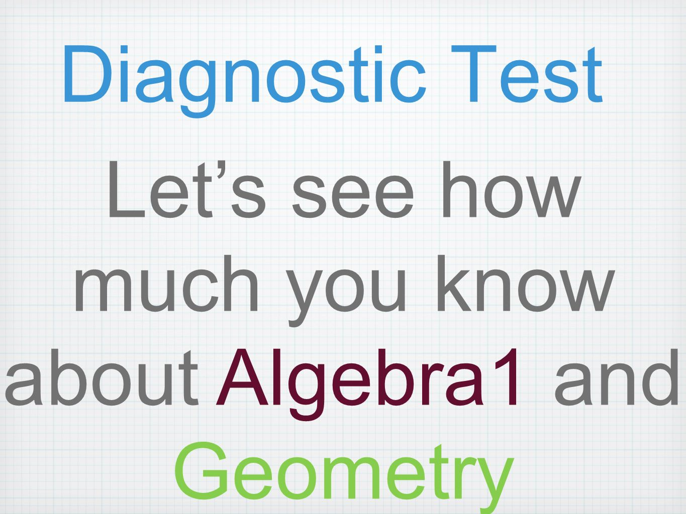 Diagnostic Test Let's see how much you know about Algebra1 and Geometry