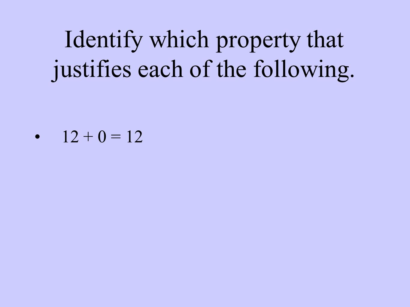 Identify which property that justifies each of the following = 12