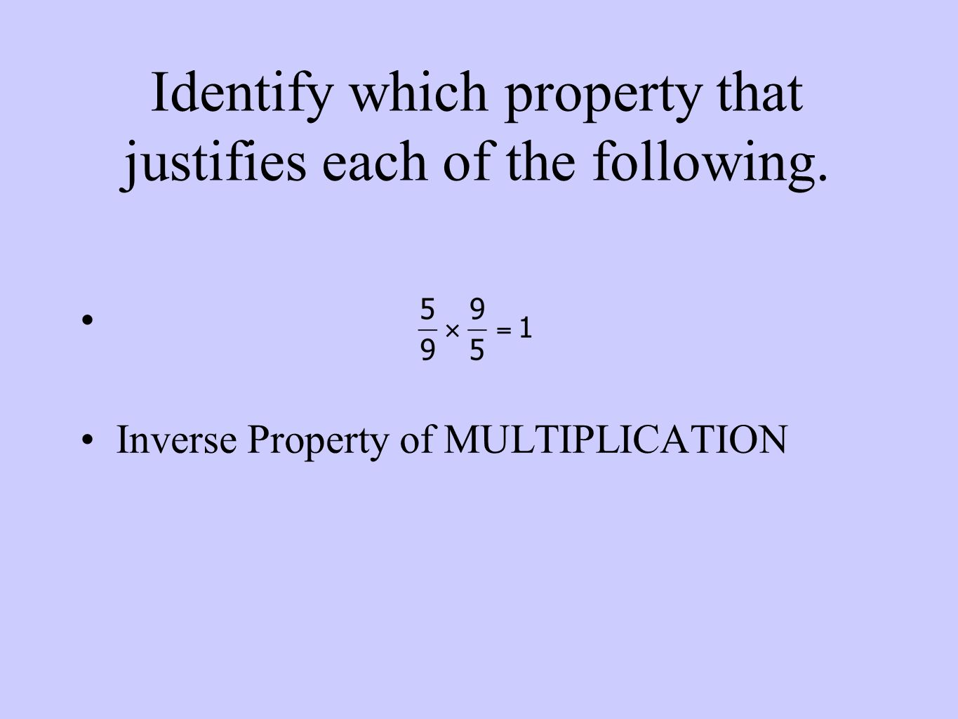 Identify which property that justifies each of the following. Inverse Property of MULTIPLICATION