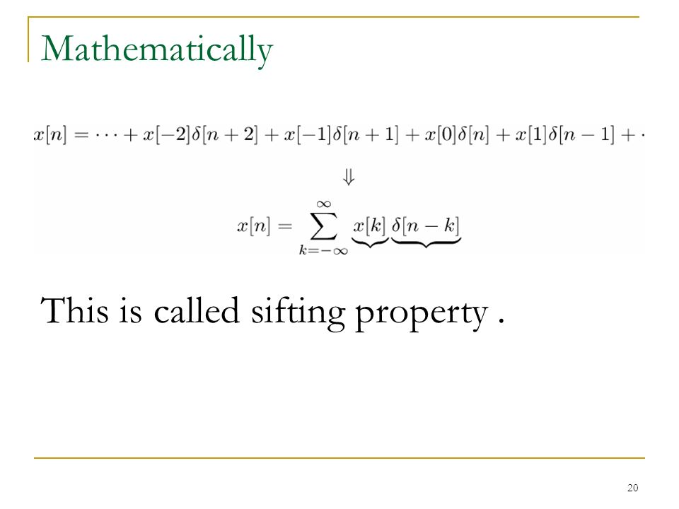 20 Mathematically This is called sifting property.