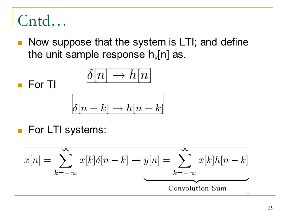 25 Cntd… Now suppose that the system is LTI; and define the unit sample response h k [n] as.