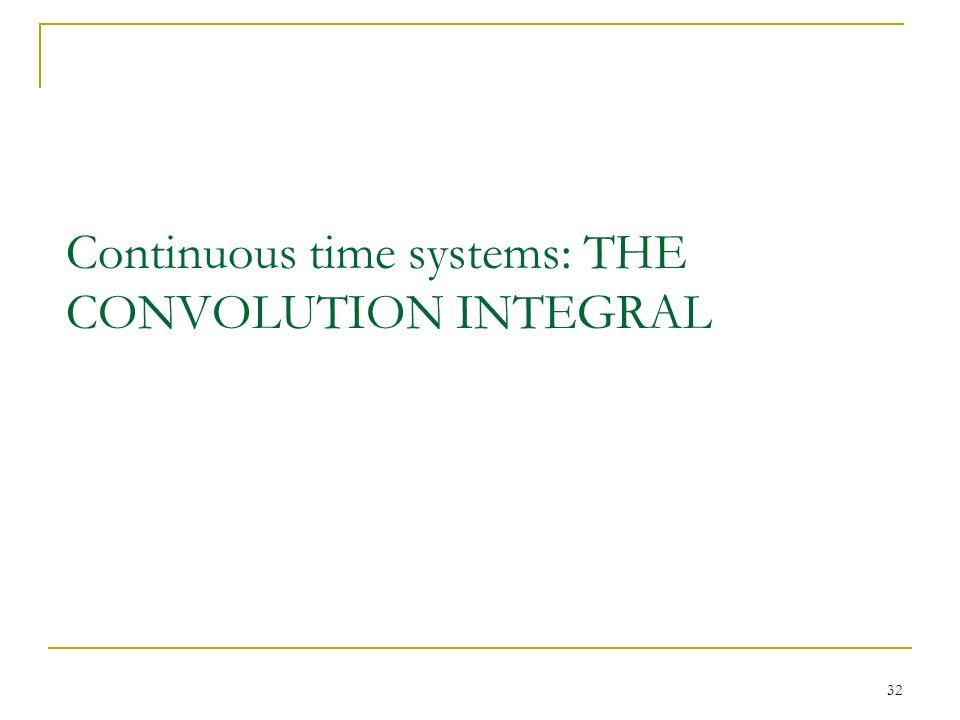 32 Continuous time systems: THE CONVOLUTION INTEGRAL