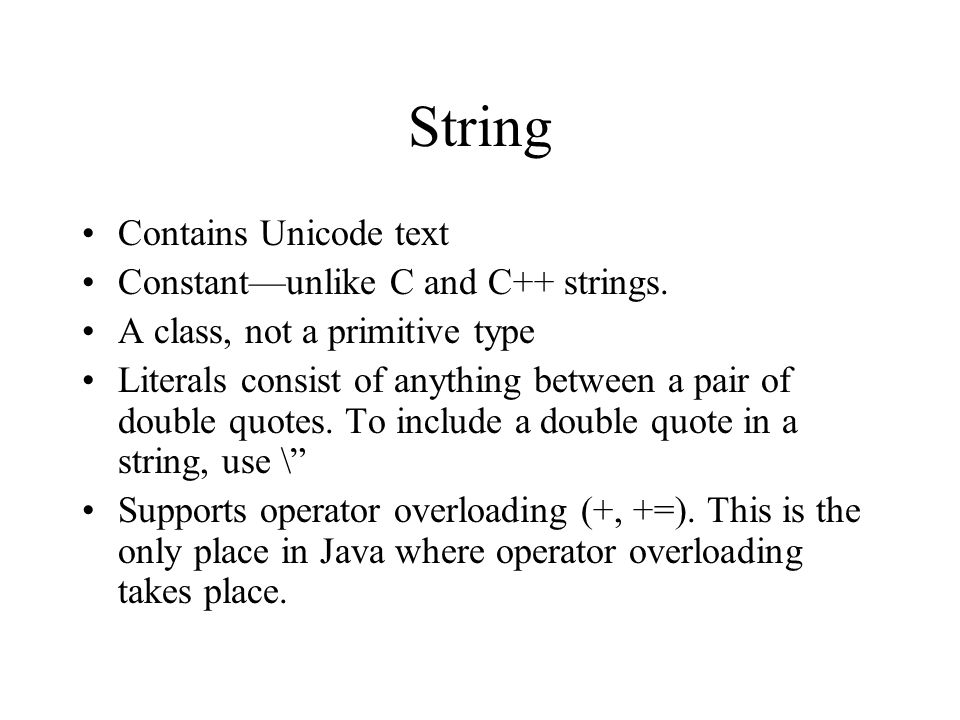 String Contains Unicode text Constant—unlike C and C++ strings.