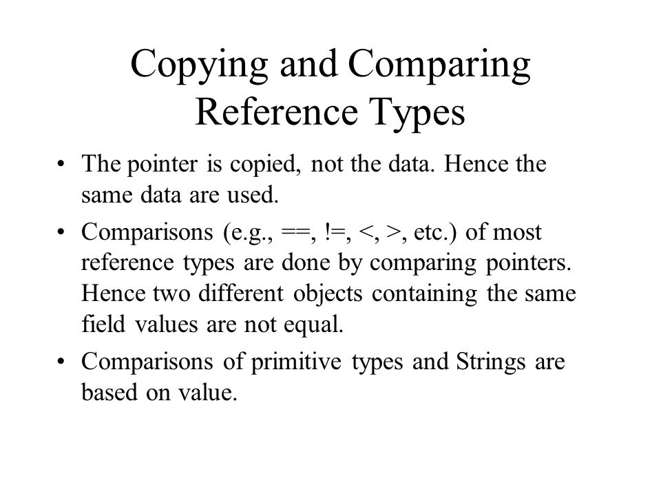Copying and Comparing Reference Types The pointer is copied, not the data.