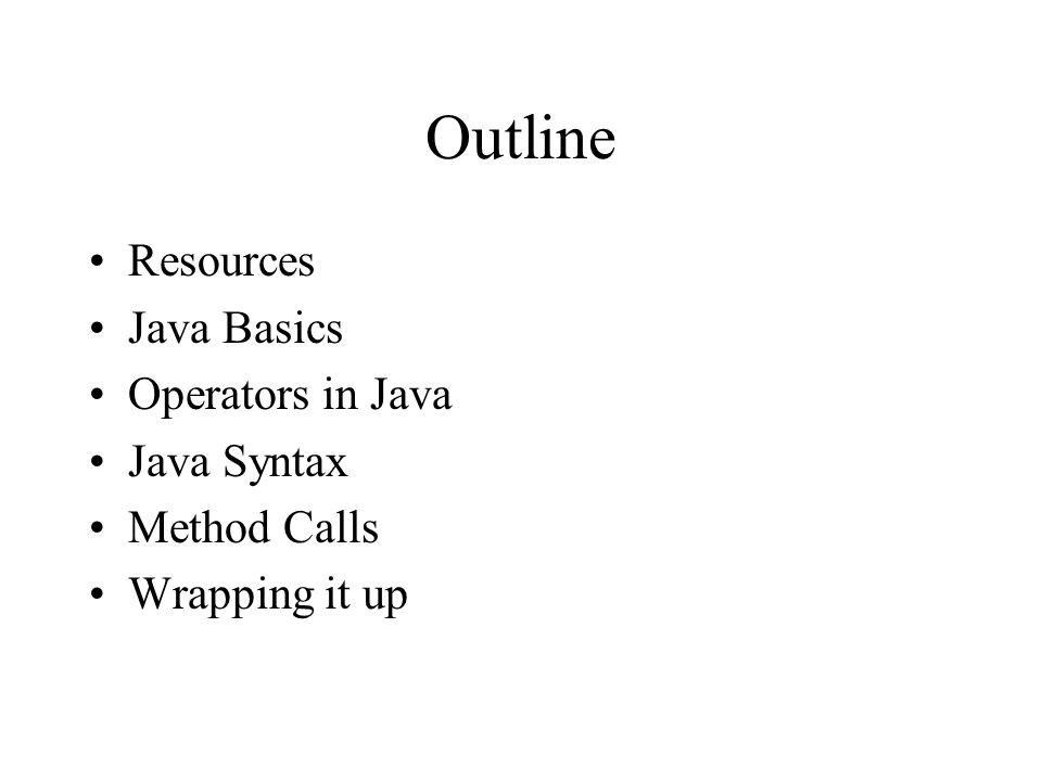 Outline Resources Java Basics Operators in Java Java Syntax Method Calls Wrapping it up