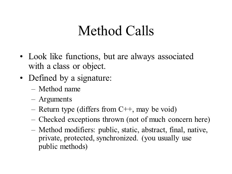 Method Calls Look like functions, but are always associated with a class or object.