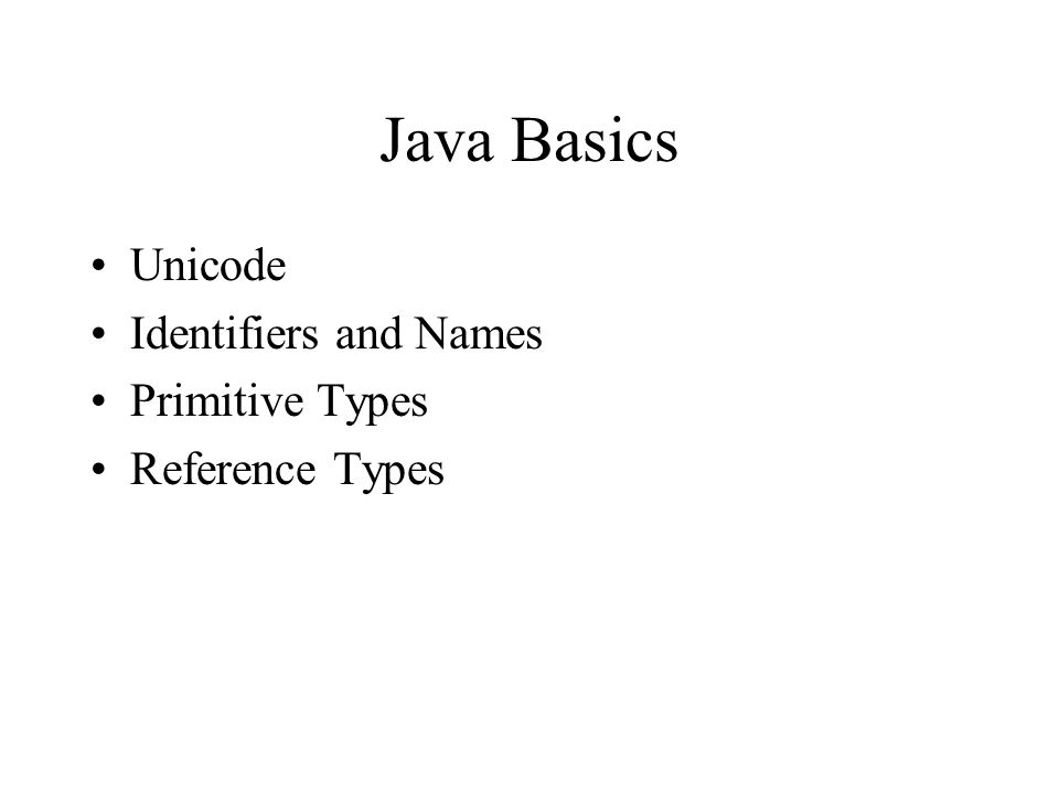 Java Basics Unicode Identifiers and Names Primitive Types Reference Types
