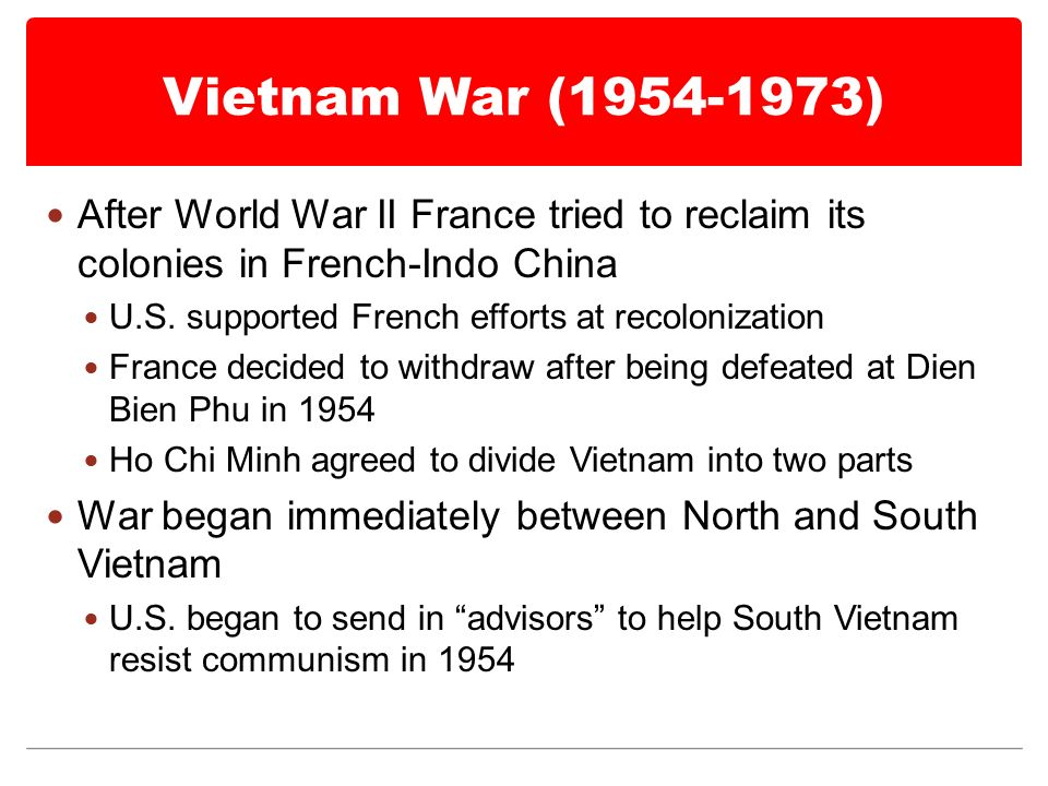 Vietnam War ( ) After World War II France tried to reclaim its colonies in French-Indo China U.S.