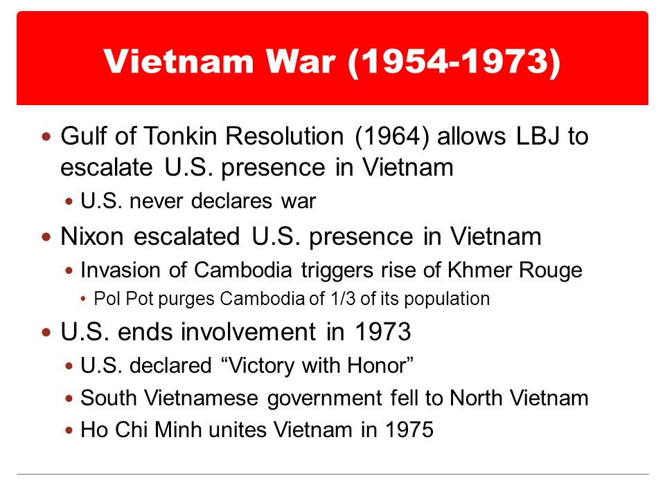 Vietnam War ( ) Gulf of Tonkin Resolution (1964) allows LBJ to escalate U.S.