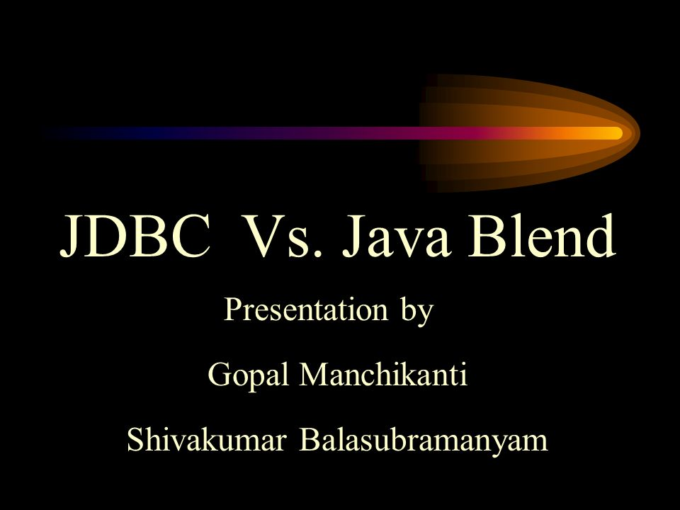 JDBC Vs. Java Blend Presentation by Gopal Manchikanti Shivakumar Balasubramanyam