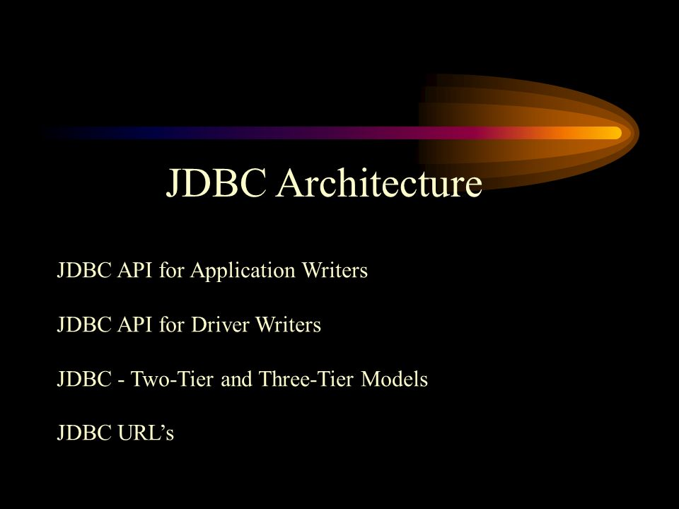 JDBC Architecture JDBC API for Application Writers JDBC API for Driver Writers JDBC - Two-Tier and Three-Tier Models JDBC URL's