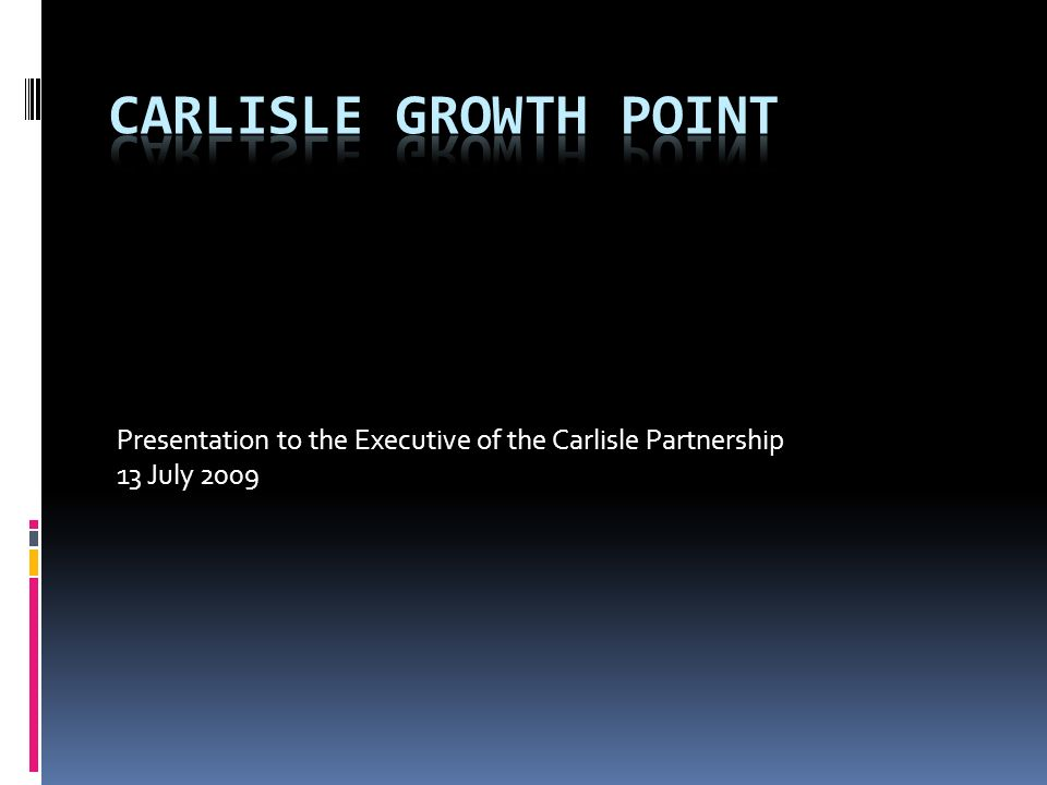 Presentation to the Executive of the Carlisle Partnership 13 July 2009
