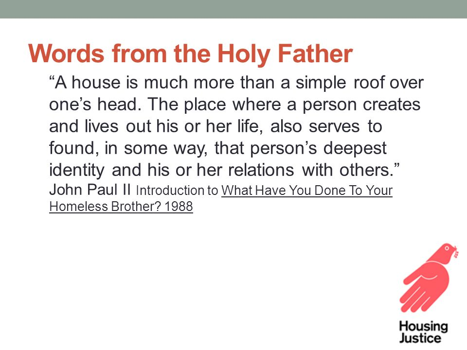Words from the Holy Father A house is much more than a simple roof over one's head.