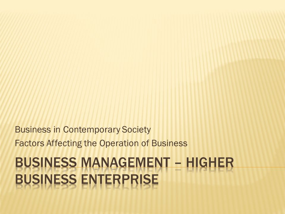 Business in Contemporary Society Factors Affecting the Operation of Business