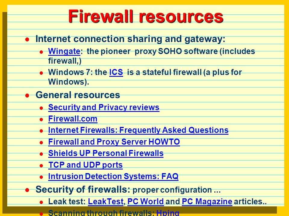 Firewalls  What are firewalls? a hardware device and/or software