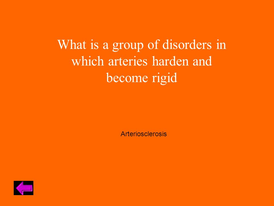 What is a group of disorders in which arteries harden and become rigid Arteriosclerosis