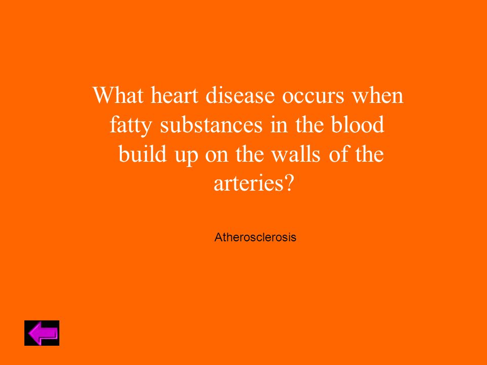 What heart disease occurs when fatty substances in the blood build up on the walls of the arteries.