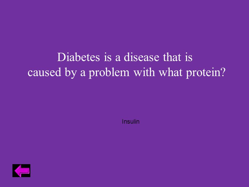 Diabetes is a disease that is caused by a problem with what protein Insulin