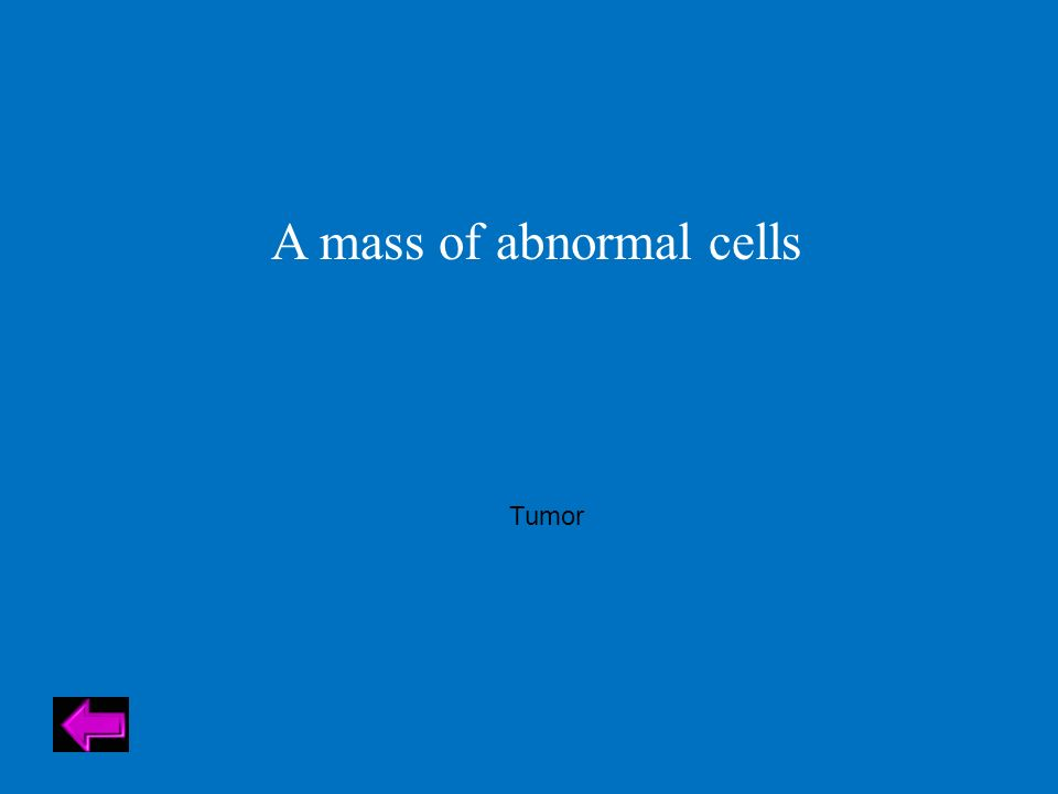 A mass of abnormal cells Tumor